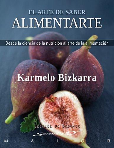 El arte de saber alimentarte: Desde la ciencia de la nutrición al arte de la alimentación: 40 (Serendipity Maior)