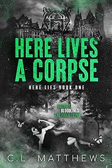 Here Lives a Corpse: A Dark Bully Academy Romance (Here Lies Book 1) by [C.L.  Matthews]