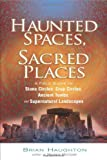 Haunted Spaces, Sacred Places: A Field Guide to Stone Circles, Crop Circles, Ancient Tombs, and Supernatural Landscapes
