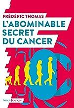 L'abominable secret du cancer de Frédéric Thomas