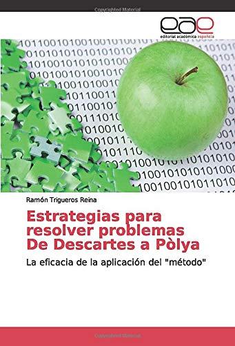 """Estrategias para resolver problemas De Descartes a Pòlya: La eficacia de la aplicación del """"método"""""""