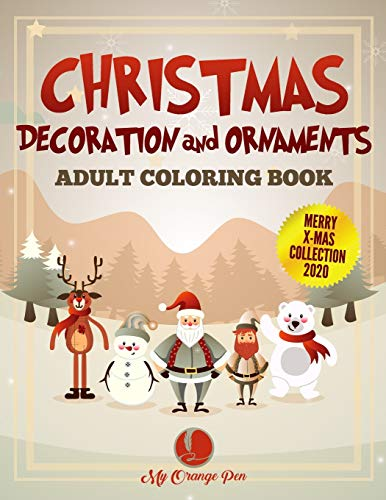 Christmas Decoration and Ornaments Adult Coloring Book: 25 Fun, Festive, and Stress-Relieving Drawings with Beautiful Holiday Scenes for Relaxation