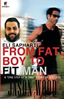 """From Fat Boy to Fit Man: A """"One Step at a Time Story of Success"""" 1484969596 Book Cover"""