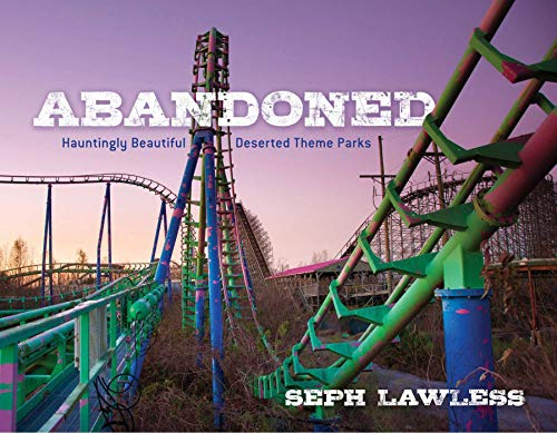 Abandoned: Hauntingly Beautiful Deserted Theme Parks