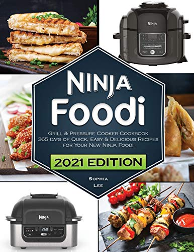 Ninja Foodi Grill and Pressure Cooker Cookbook: 365 days of Quick, Easy & Delicious Recipes for Your New Ninja Foodi and Indoor Grill