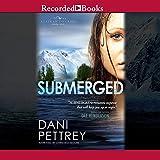 Submerged: Alaskan Courage, Book 1 - Dani Pettrey