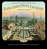 Alaska-Yukon-Pacific Exposition, Washington s First World s Fair: A Timeline History