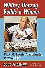 Whitey Herzog Builds a Winner: The St. Louis Cardinals, 1979-1982