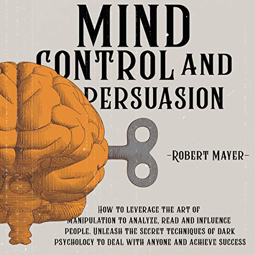 Mind Control and Persuasion Audiobook By Robert Mayer cover art
