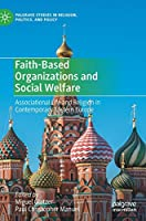 Faith-Based Organizations and Social Welfare: Associational Life and Religion in Contemporary Eastern Europe (Palgrave Studies in Religion, Politics, and Policy)