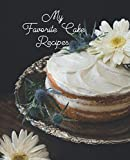 My Favorite Cake Recipes: 100 Recipe Pages to Write in Journal
