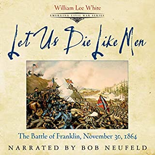 Let Us Die Like Men     The Battle of Franklin, November 30, 1864 (Emerging Civil War Series)              By:                                                                                                                                 William Lee White                               Narrated by:                                                                                                                                 Bob Neufeld                      Length: 3 hrs and 37 mins     1 rating     Overall 5.0