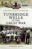 Tunbridge Wells in the Great War (Your Towns & Cities in the Great War) (English Edition)