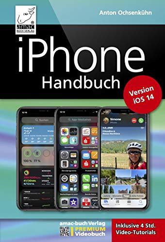 iPhone Handbuch Version iOS 14 - PREMIUM Videobuch: Buch + 4 h Videotutorials - für alle iPhones geeignet: komplett vierfarbig und für Einsteiger optimal (German Edition)