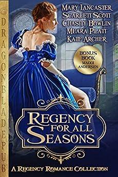 Regency for all Seasons: A Regency Romance Collection by [Mary Lancaster, Scarlett Scott, Chasity Bowlin, Meara Platt, Kate Archer, Maggi Andersen]
