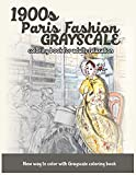 1900s Paris Fashion Grayscale: Coloring Book for Adults Relaxation: Volume 1 (Grayscale Fashion Vintage Coloring Books)