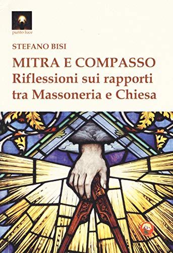 Mitra e compasso. Riflessioni sui rapporti tra massoneria e Chiesa