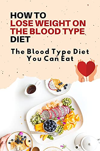 How To Lose Weight On The Blood Type Diet: The Blood Type Diet You Can Eat: The Blood Type Diet O Negative (English Edition)