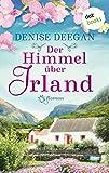 Der Himmel über Irland: Roman von Denise Deegan