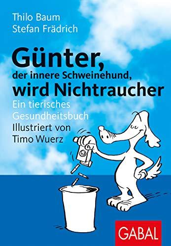 Günter, der innere Schweinehund, wird Nichtraucher: Ein tierisches Gesundheitsbuch