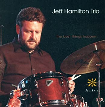 Jeff Hamilton Trio: Best Things Happen (The)