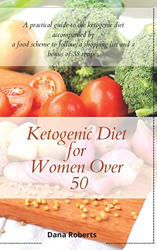 Ketogenic Diet for Women Over 50: A practical guide to the ketogenic diet accompanied by a food scheme to follow, a shopping list and a bonus of 38 recipes