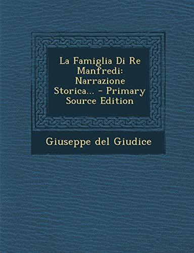 La Famiglia Di Re Manfredi: Narrazione Storica... - Primary Source Edition