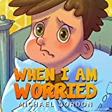 When I Am Worried: (Anxiety Books, Preschoolers, Ages 3 5, Kids, Children) (Self-Regulation Skills)