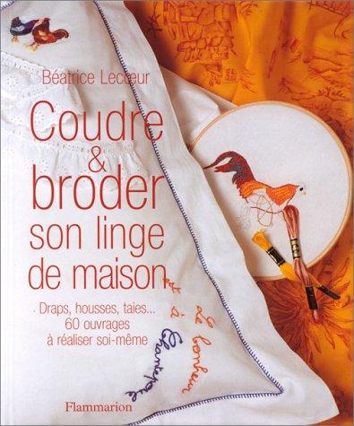 COUDRE ET BRODER SON LINGE DE MAISON. Draps, housses, taies... 60 ouvrages à réaliser soi-même