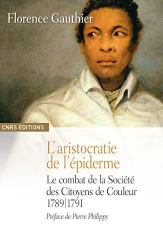 L'aristocratie de l'épiderme: Le combat de la Société des Citoyens de Couleur, 1789-1791 (Histoire) (French Edition)