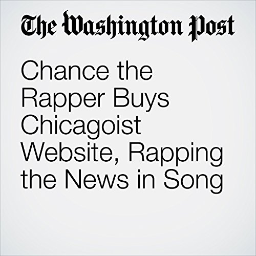 Chance the Rapper Buys Chicagoist Website, Rapping the News in Song copertina
