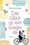 Das Glück ist zum Greifen da: Roman von Deloy, Sylvia