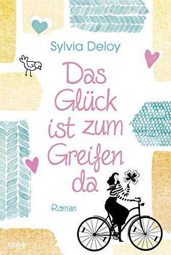 Buchseite und Rezensionen zu 'Das Glück ist zum Greifen da: Roman' von Deloy, Sylvia