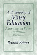 A Philosophy of Music Education: Advancing the Vision (3rd Edition)
