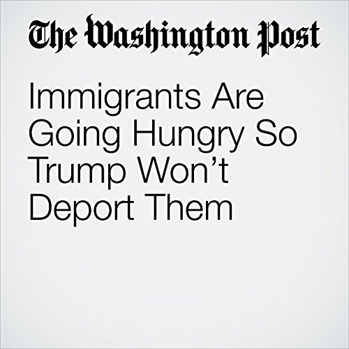 Immigrants Are Going Hungry So Trump Won't Deport Them copertina