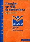S'entraîner aux QCM de mathématiques - Concours administratifs, catégorie B et C