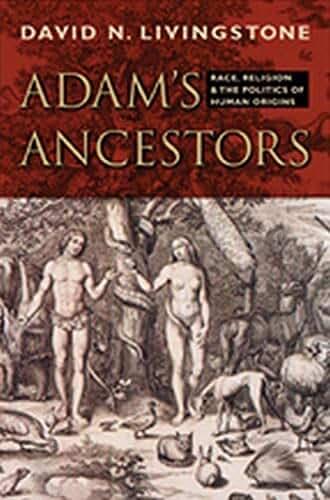 Adam′s Ancestors – Race, Religion and the Politics of Human Origins