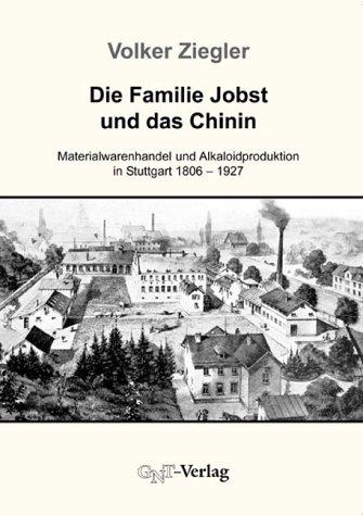 Die Familie Jobst und das Chinin: Materialwarenhandel und Alkaloidproduktion in Stuttgart 1806-1927