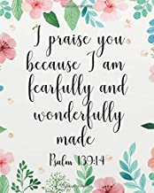 I praise you because I am fearfully and wonderfully made: A Journal To Record Prayer journal for girls and ladies Praise And Give Thanks to God ... Study Journal Notebook Series) (Volume 4)