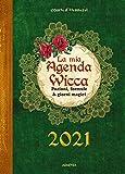 La mia agenda wicca. Pozioni, formule & giorni magici per tutto l'anno 2021