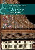 The Cambridge Companion to the Harpsichord (Cambridge Companions to Music)