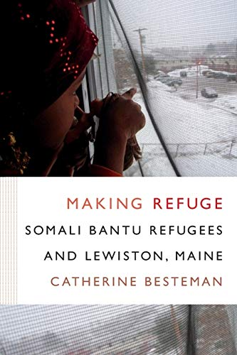 Making Refuge: Somali Bantu Refugees and Lewiston, Maine (Global Insecurities)