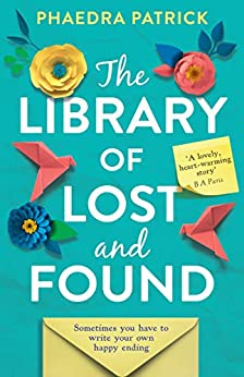 The Library of Lost and Found: The most uplifting, feel-good novel you'll read this year by [Phaedra Patrick]