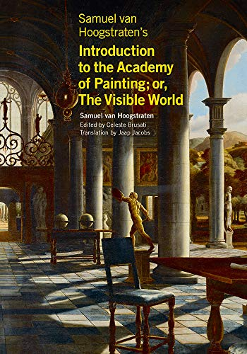 Samuel van Hoogstraten's Introduction to the Academy of Painting; or, The Visible World (Texts & Documents)