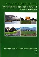 European Rural Peripheries Revalued: Governance, Actors, Impacts (Rural Areas /Laendliche Raeume)