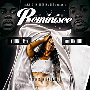 Reminisce (feat. Unique)