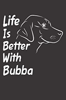 Life Is Better With Bubba: Blank Dotted Male Dog Name Personalized & Customized Labrador Notebook Journal for Women, Men & Kids. Chocolate, Yellow & ... & Christmas Gift for Dog Lover & Owner.