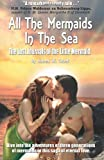 All The Mermaids In The Sea: The Lost Journals of the Little Mermaid (Volume 1)