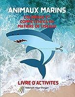 Animaux marins Coloriage et compétences en matière de ciseaux Livre d'activités: - Mon premier livre d'activités et de coloriage sur les animaux marins pour les enfants de 3 ans et plus.   Pages à colorier et pages de ciseaux pour garçons, filles et enfan