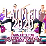 Latin Fit 2020 - Latin Hits For Aerobic Exercises And Fitness Activities.
